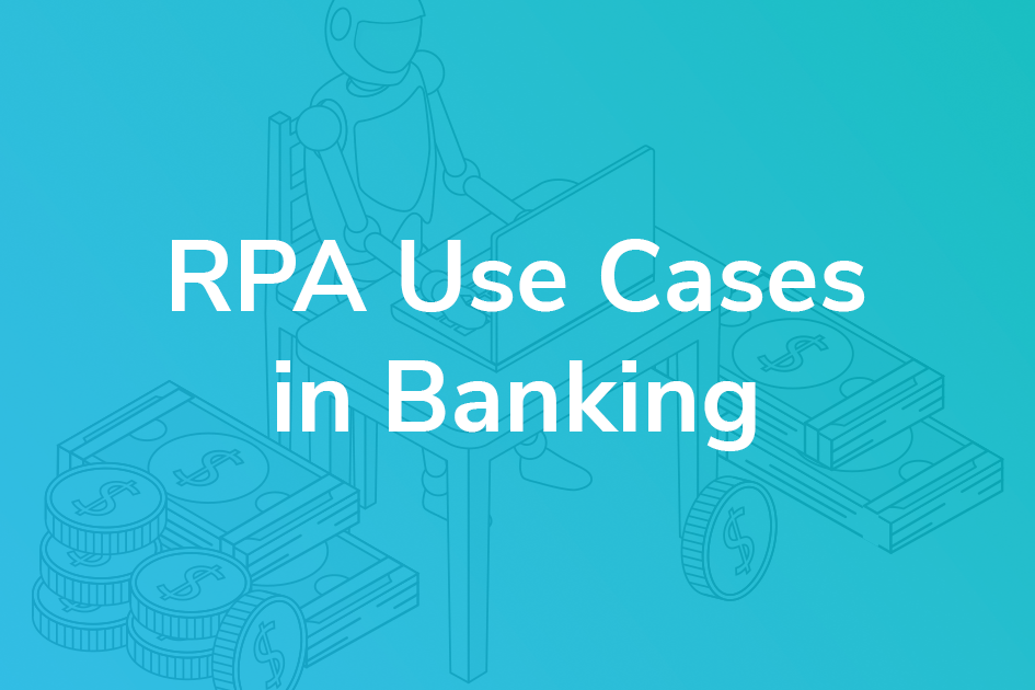 Use Cases of RPA in Banking